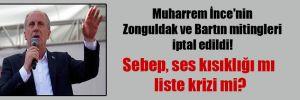 Muharrem İnce'nin Zonguldak ve Bartın mitingleri iptal edildi!