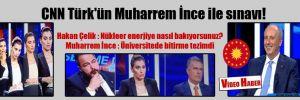 CNN Türk'ün Muharrem İnce ile sınavı!
