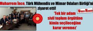 Muharrem İnce, Türk Mühendis ve Mimar Odaları Birliği'ni ziyaret etti!