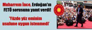 Muharrem İnce, Erdoğan'ın FETÖ sorusuna yanıt verdi!