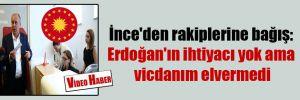 İnce'den rakiplerine bağış: Erdoğan'ın ihtiyacı yok ama vicdanım elvermedi