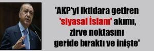 'AKP'yi iktidara getiren 'siyasal İslam' akımı, zirve noktasını geride bıraktı ve inişte'