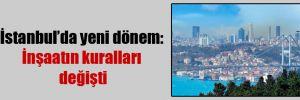 İstanbul'da yeni dönem: İnşaatın kuralları değişti