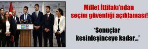 Millet İttifakı'ndan seçim güvenliği açıklaması!