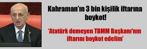 Kahraman'ın 3 bin kişilik iftarına boykot!