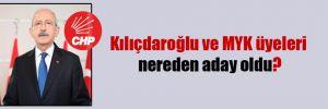 Kılıçdaroğlu ve MYK üyeleri nereden aday oldu?