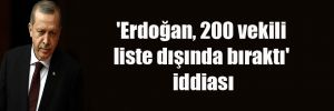 'Erdoğan, 200 vekili liste dışında bıraktı' iddiası