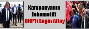 Kampanyanın lokomotifi CHP'li Engin Altay