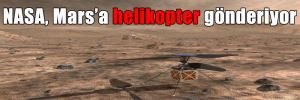 NASA, Mars'a helikopter gönderiyor