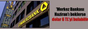 'Merkez Bankası Haziran'ı beklerse dolar 6 TL'yi bulabilir'