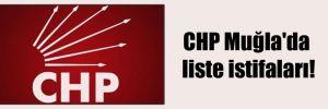 CHP Muğla'da liste istifaları!