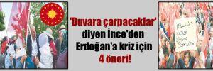 'Duvara çarpacaklar' diyen İnce'den Erdoğan'a kriz için 4 öneri!