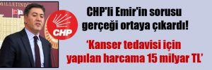 CHP'li Emir'in sorusu gerçeği ortaya çıkardı!