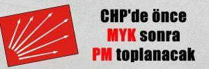 CHP'de önce MYK sonra PM toplanacak