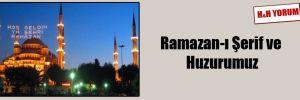 Ramazan-ı Şerif ve Huzurumuz