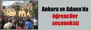 Ankara ve Adana'da öğrenciler seçeneksiz