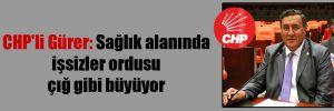 CHP'li Gürer: Sağlık alanında işsizler ordusu çığ gibi büyüyor