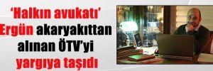 'Halkın avukatı' Ergün akaryakıttan alınan ÖTV'yi yargıya taşıdı