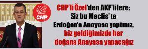 CHP'li Özel'den AKP'lilere: Siz bu Meclis' te Erdoğan'a Anayasa yaptınız, biz geldiğimizde her doğana Anayasa yapacağız