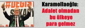 Karamollaoğlu: Adalet olmadan bu ülkeye para gelmez