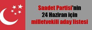 Saadet Partisi'nin 24 Haziran için milletvekili aday listesi