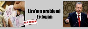 Lira'nın problemi Erdoğan