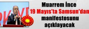 Muarrem İnce 19 Mayıs'ta Samsun'dan manifestosunu açıklayacak