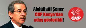 Abdüllatif Şener CHP Konya'dan aday gösterildi!