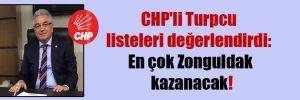 CHP'li Turpcu listeleri değerlendirdi: En çok Zonguldak kazanacak!