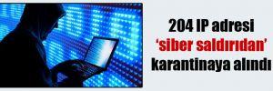 204 IP adresi 'siber saldırıdan' karantinaya alındı