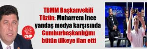 TBMM Başkanvekili Tüzün: Muharrem İnce yandaş medya karşısında Cumhurbaşkanlığını bütün ülkeye ilan etti