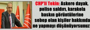 CHP'li Tekin: Askere dayak, polise saldırı, karakola baskın görüntülerine sebep olan kişiler hakkında ne yapmayı düşünüyorsunuz?