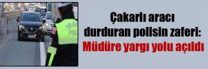 Çakarlı aracı durduran polisin zaferi: Müdüre yargı yolu açıldı