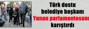 Türk dostu belediye başkanı Yunan parlamentosunu karıştırdı