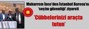 Muharrem İnce'den İstanbul Barosu'na 'seçim güvenliği' ziyareti