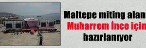 Maltepe miting alanı Muharrem İnce için hazırlanıyor
