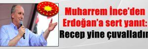 Muharrem İnce'den Erdoğan'a sert yanıt: Recep yine çuvalladın