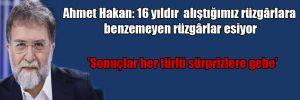 Ahmet Hakan: 16 yıldır alıştığımız rüzgârlara benzemeyen rüzgârlar esiyor
