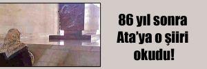 86 yıl sonra Ata'ya o şiiri okudu!