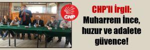 CHP'li İrgil: Muharrem İnce, huzur ve adalete güvence!