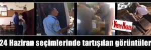 24 Haziran seçimlerinde tartışılan görüntüler…