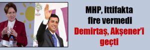 MHP, ittifakta fire vermedi Demirtaş, Akşener'i geçti