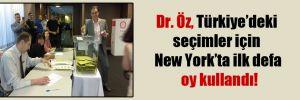Dr. Öz, Türkiye'deki seçimler için New York'ta ilk defa oy kullandı!