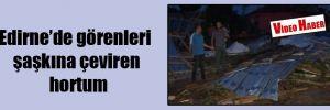 Edirne'de görenleri şaşkına çeviren hortum