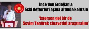 İnce'den Erdoğan'a: Eski defterleri açma altında kalırsın