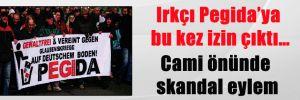 Irkçı Pegida'ya bu kez izin çıktı… Cami önünde skandal eylem