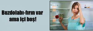 Buzdolabı-fırın var ama içi boş!