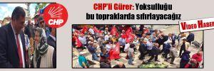 CHP'li Gürer: Yoksulluğu bu topraklarda sıfırlayacağız