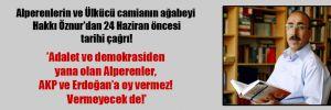 Alperenlerin ve Ülkücü camianın ağabeyi Hakkı Öznur'dan 24 Haziran öncesi tarihi çağrı!