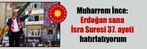Muharrem İnce: Erdoğan sana İsra Suresi 37. ayeti hatırlatıyorum